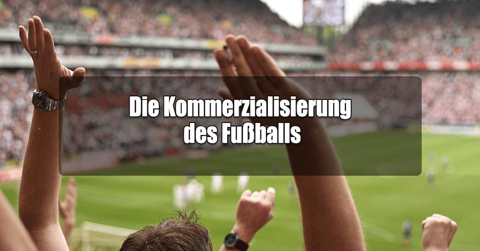 Die-Kommerzialisierung-des-Fussballs